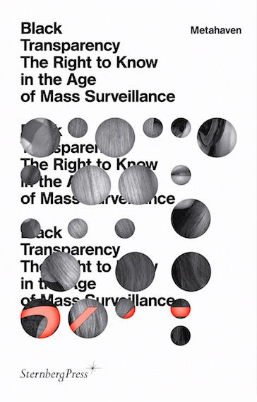 Black Transparecy: The Right to Know in the Age of Mass Surveillance. Sternberg Press